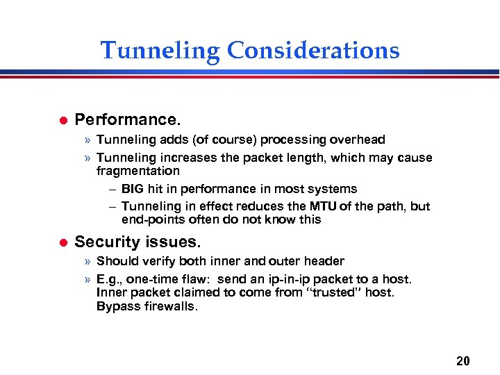 Tunneling Considerations l Performance. » Tunneling adds (of course) processing overhead » Tunneling increases