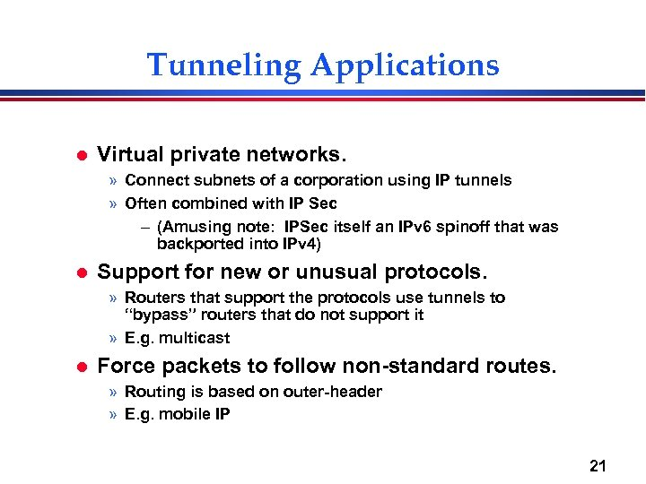 Tunneling Applications l Virtual private networks. » Connect subnets of a corporation using IP