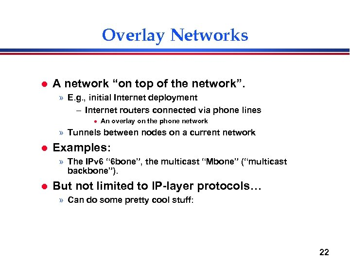 "Overlay Networks l A network ""on top of the network"". » E. g. ,"