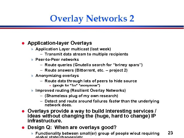 Overlay Networks 2 l Application-layer Overlays » Application Layer multicast (last week) – Transmit