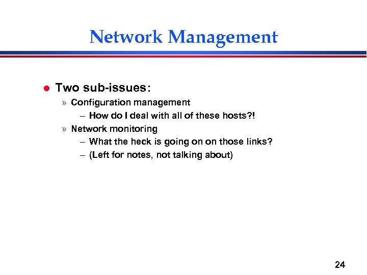 Network Management l Two sub-issues: » Configuration management – How do I deal with