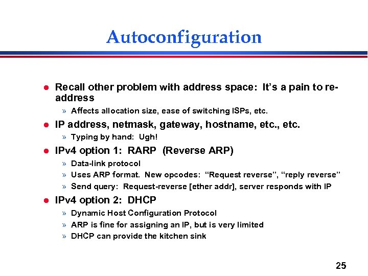 Autoconfiguration l Recall other problem with address space: It's a pain to readdress »
