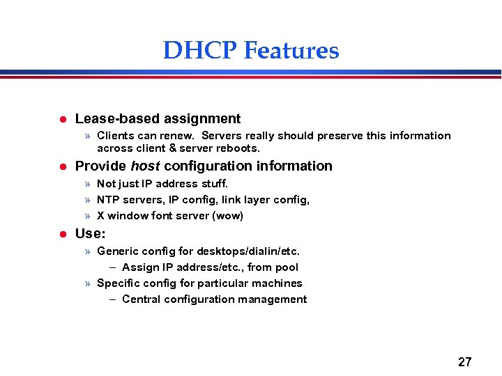 DHCP Features l Lease-based assignment » Clients can renew. Servers really should preserve this