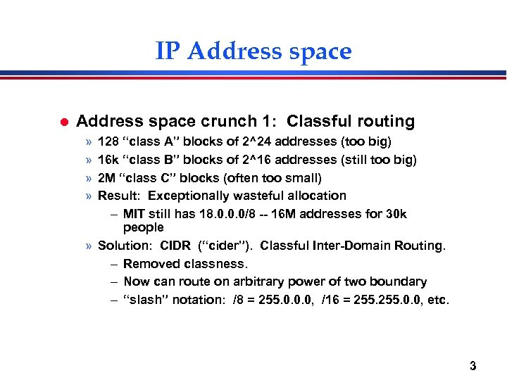 "IP Address space l Address space crunch 1: Classful routing » » 128 ""class"