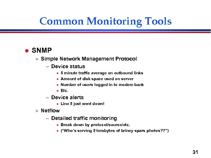 Common Monitoring Tools l SNMP » Simple Network Management Protocol – Device status l