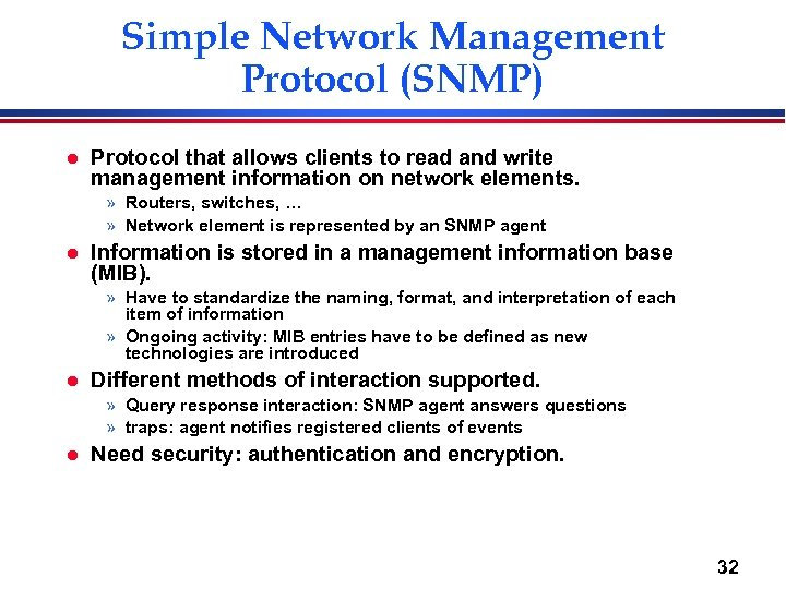 Simple Network Management Protocol (SNMP) l Protocol that allows clients to read and write