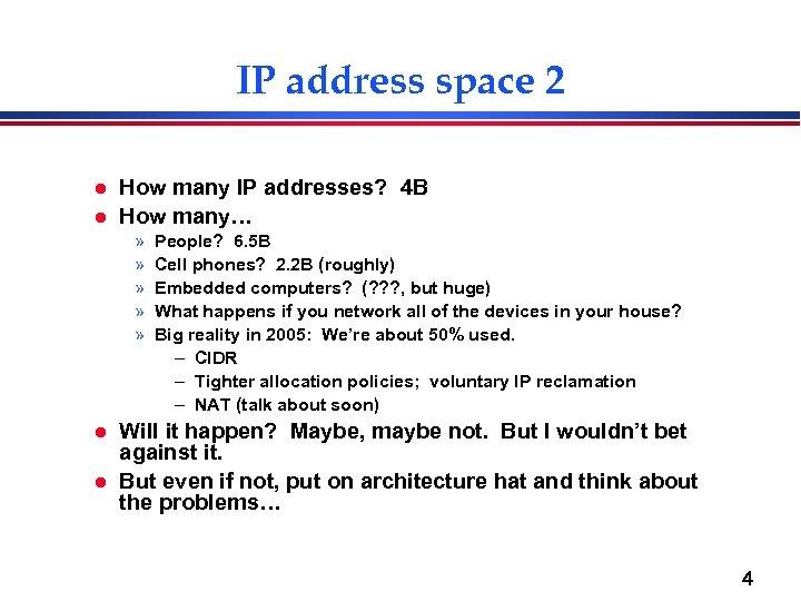 IP address space 2 l l How many IP addresses? 4 B How many…
