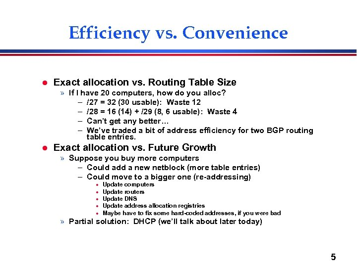Efficiency vs. Convenience l Exact allocation vs. Routing Table Size » If I have