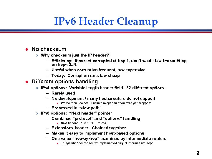 IPv 6 Header Cleanup l No checksum » Why checksum just the IP header?