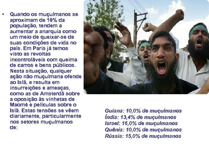 • Quando os muçulmanos se aproximam de 10% da população, tendem a aumentar