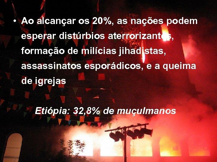 • Ao alcançar os 20%, as nações podem esperar distúrbios aterrorizantes, formação de