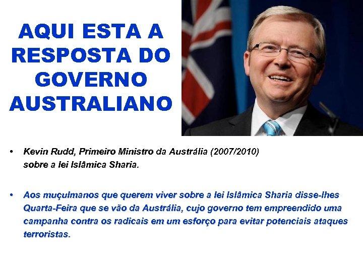 AQUI ESTA A RESPOSTA DO GOVERNO AUSTRALIANO • Kevin Rudd, Primeiro Ministro da Austrália