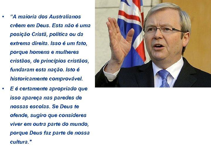 """• """"A maioria dos Australianos crêem em Deus. Esta não é uma posição"""
