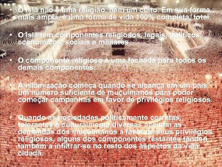 • O Islã não é uma religião, nem um culto. Em sua forma