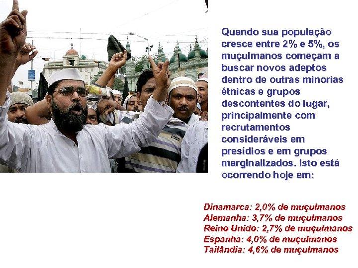 Quando sua população cresce entre 2% e 5%, os muçulmanos começam a buscar novos