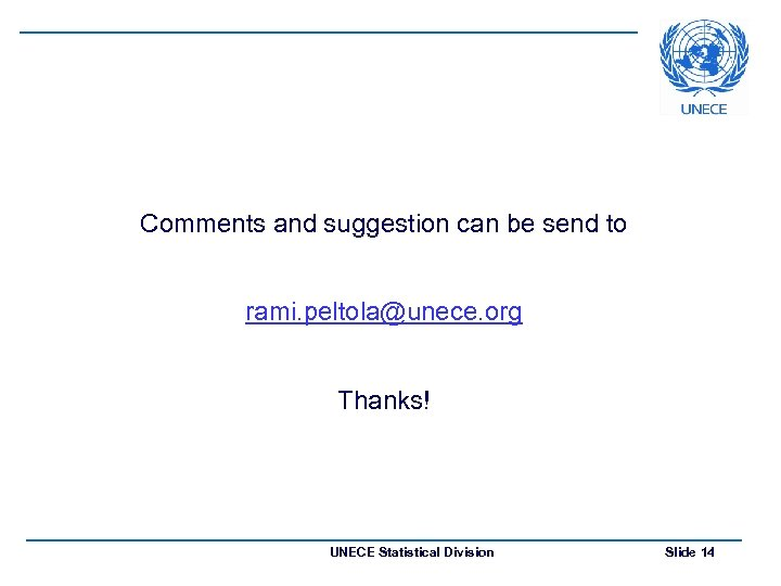 Comments and suggestion can be send to rami. peltola@unece. org Thanks! UNECE Statistical Division