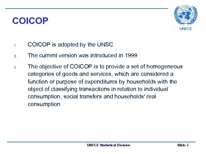 COICOP 1. COICOP is adopted by the UNSC 2. The current version was introduced