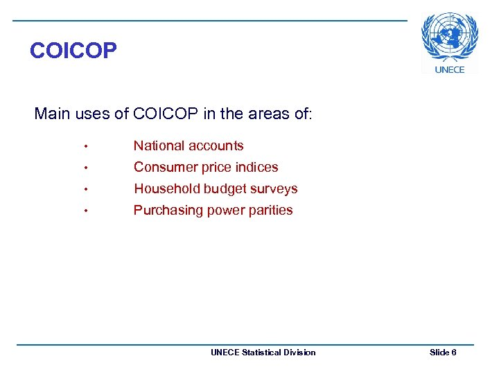 COICOP Main uses of COICOP in the areas of: • National accounts • Consumer