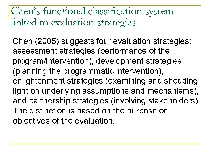 Chen's functional classification system linked to evaluation strategies Chen (2005) suggests four evaluation strategies:
