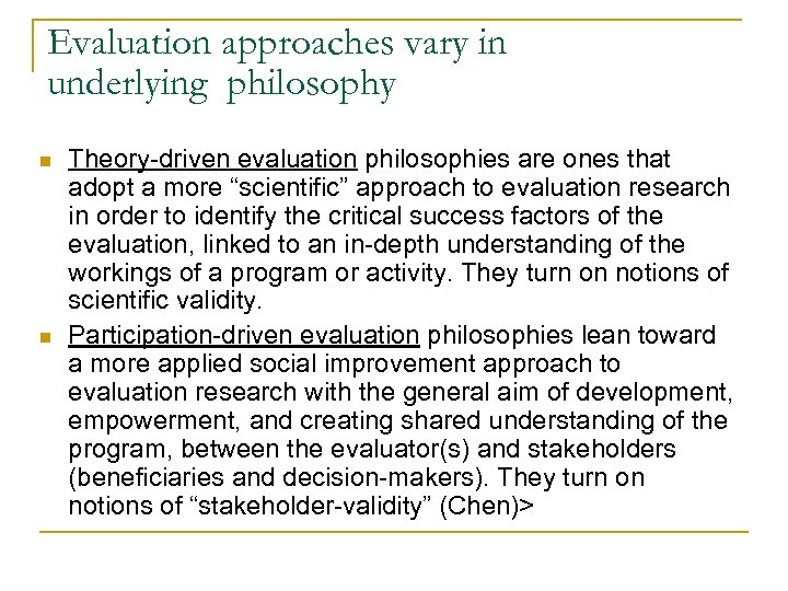 Evaluation approaches vary in underlying philosophy n n Theory-driven evaluation philosophies are ones that