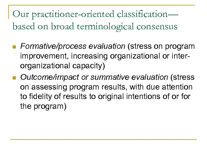 Our practitioner-oriented classification— based on broad terminological consensus n n Formative/process evaluation (stress on