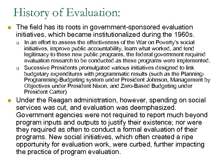History of Evaluation: n The field has its roots in government-sponsored evaluation initiatives, which