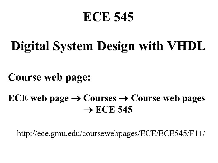 ECE 545 Digital System Design with VHDL Course web page: ECE web page Courses