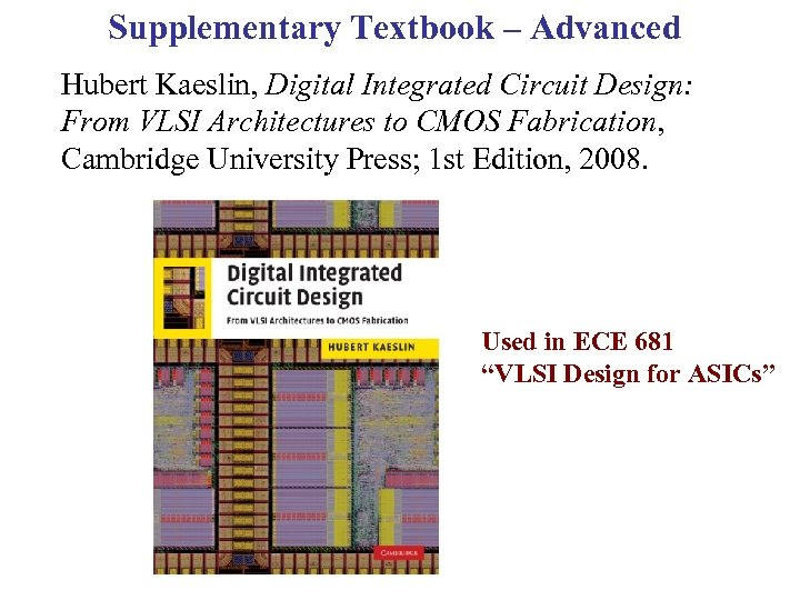 Supplementary Textbook – Advanced Hubert Kaeslin, Digital Integrated Circuit Design: From VLSI Architectures to