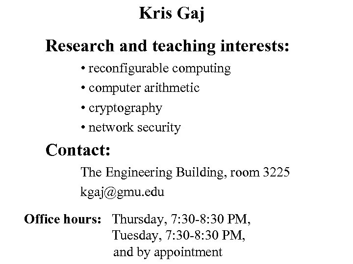 Kris Gaj Research and teaching interests: • reconfigurable computing • computer arithmetic • cryptography