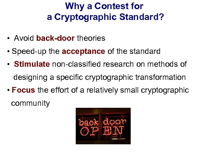 Why a Contest for a Cryptographic Standard? • Avoid back-door theories • Speed-up the