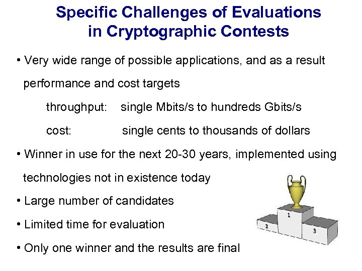 Specific Challenges of Evaluations in Cryptographic Contests • Very wide range of possible applications,