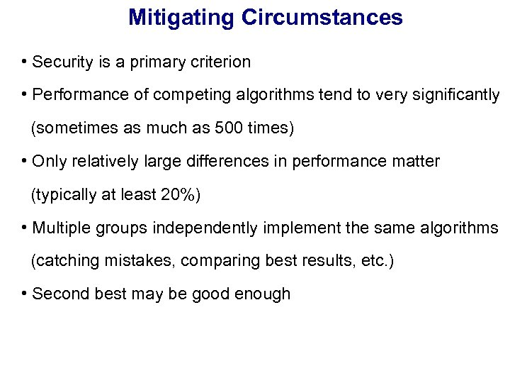Mitigating Circumstances • Security is a primary criterion • Performance of competing algorithms tend