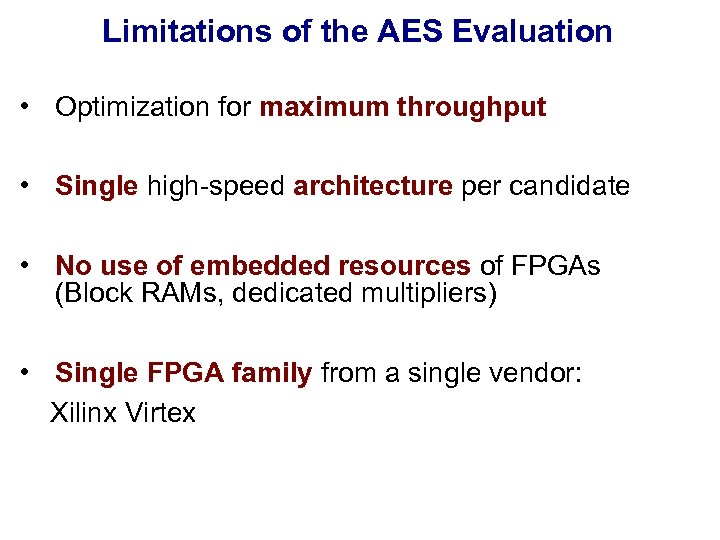 Limitations of the AES Evaluation • Optimization for maximum throughput • Single high-speed architecture