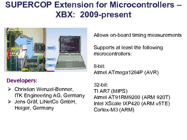 SUPERCOP Extension for Microcontrollers – XBX: 2009 -present Allows on-board timing measurements Supports at