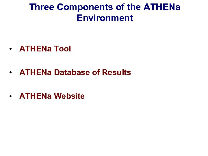 Three Components of the ATHENa Environment • ATHENa Tool • ATHENa Database of Results