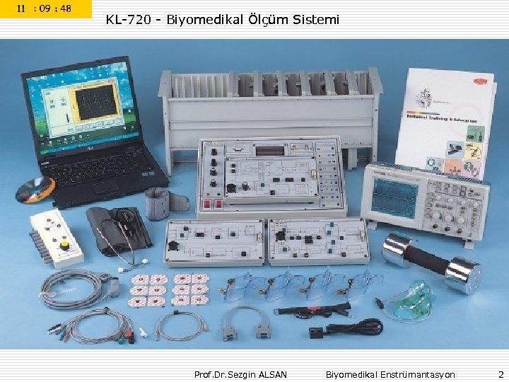 KL-720 - Biyomedikal Ölçüm Sistemi Prof. Dr. Sezgin ALSAN Biyomedikal Enstrümantasyon 2