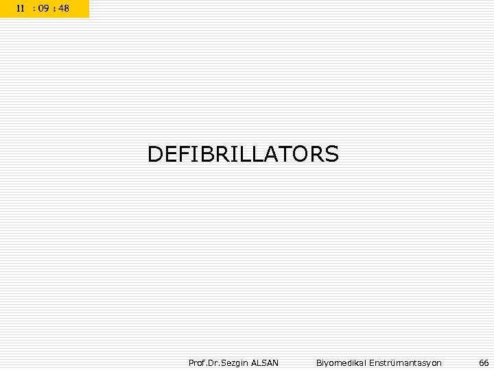 DEFIBRILLATORS Prof. Dr. Sezgin ALSAN Biyomedikal Enstrümantasyon 66
