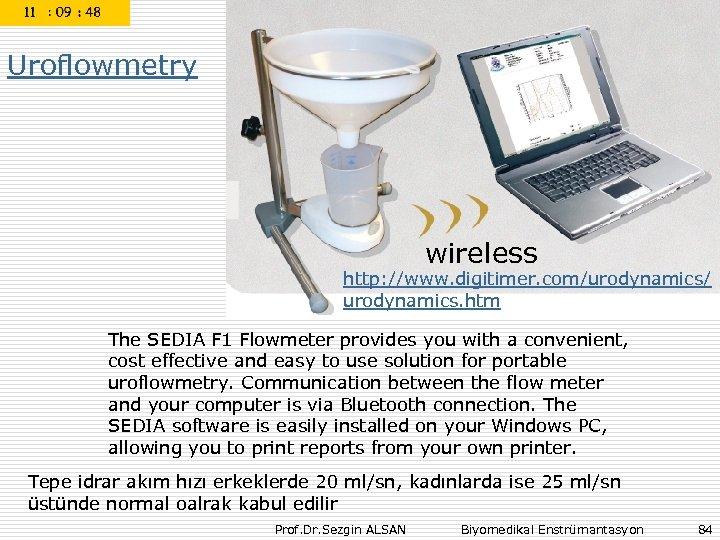 Uroflowmetry wireless http: //www. digitimer. com/urodynamics/ urodynamics. htm The SEDIA F 1 Flowmeter provides