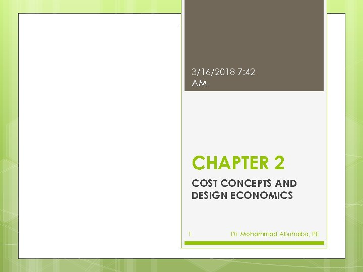 3/16/2018 7: 42 AM CHAPTER 2 COST CONCEPTS AND DESIGN ECONOMICS 1 Dr. Mohammad