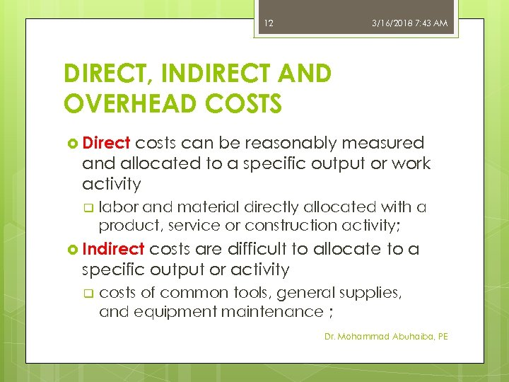 12 3/16/2018 7: 43 AM DIRECT, INDIRECT AND OVERHEAD COSTS Direct costs can be