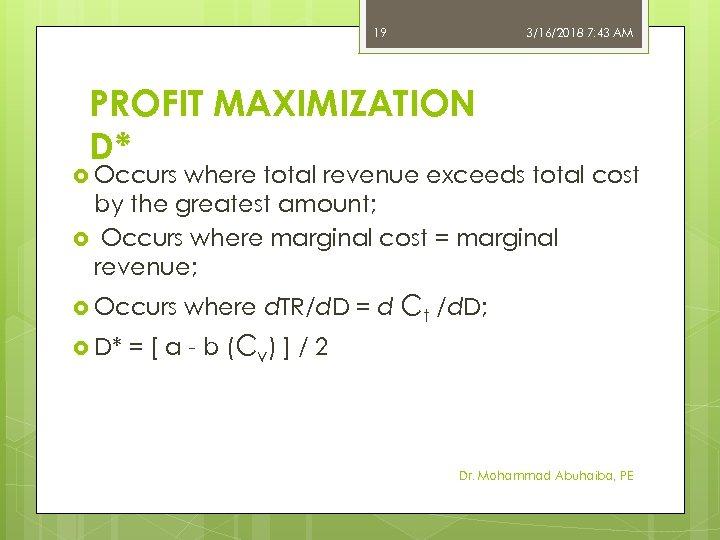 19 3/16/2018 7: 43 AM PROFIT MAXIMIZATION D* Occurs where total revenue exceeds total