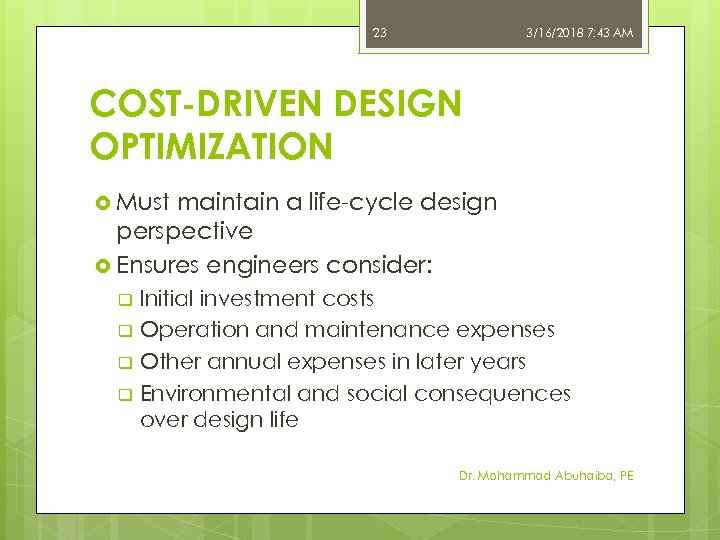 23 3/16/2018 7: 43 AM COST-DRIVEN DESIGN OPTIMIZATION Must maintain a life-cycle design perspective