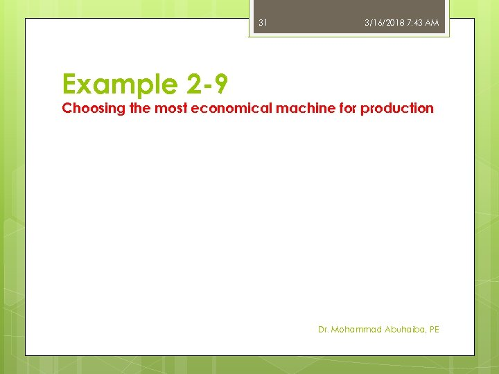 31 3/16/2018 7: 43 AM Example 2 -9 Choosing the most economical machine for