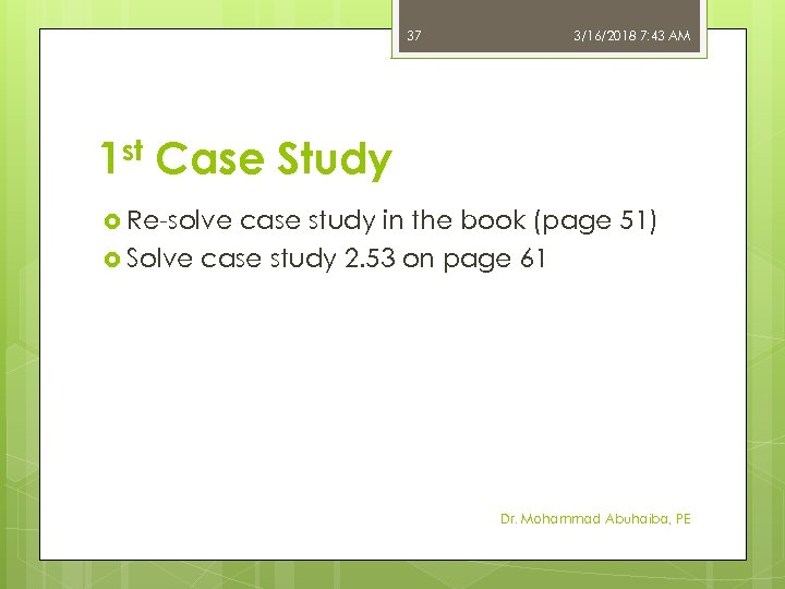 37 3/16/2018 7: 43 AM 1 st Case Study Re-solve case study in the