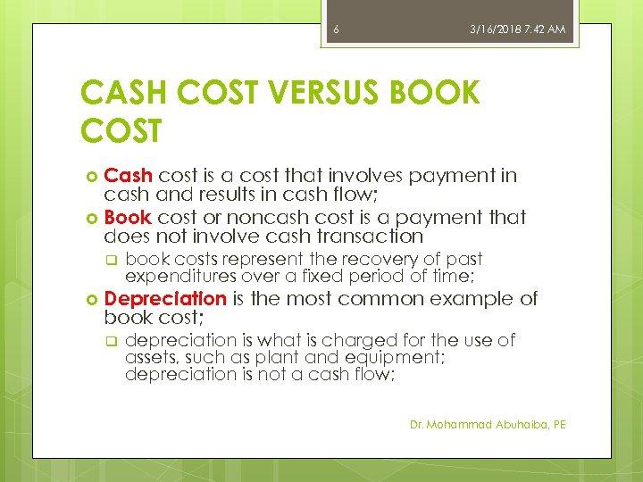 6 3/16/2018 7: 42 AM CASH COST VERSUS BOOK COST Cash cost is a