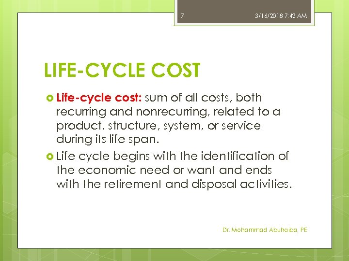 7 3/16/2018 7: 42 AM LIFE-CYCLE COST Life-cycle cost: sum of all costs, both