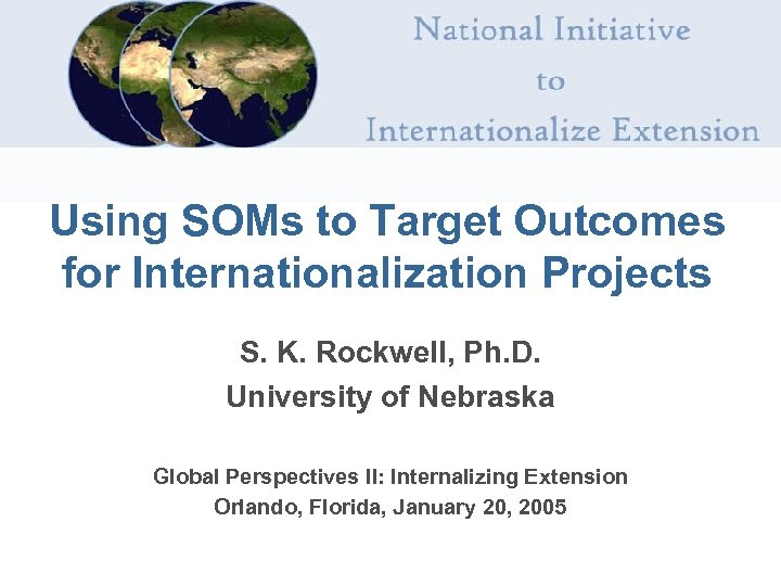 Using SOMs to Target Outcomes for Internationalization Projects S. K. Rockwell, Ph. D. University