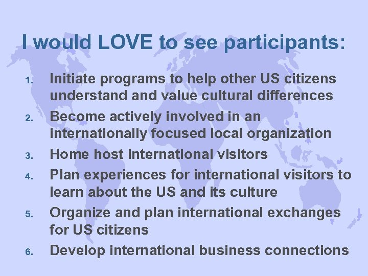 I would LOVE to see participants: 1. 2. 3. 4. 5. 6. Initiate programs