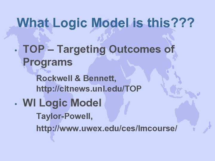 What Logic Model is this? ? ? • TOP – Targeting Outcomes of Programs