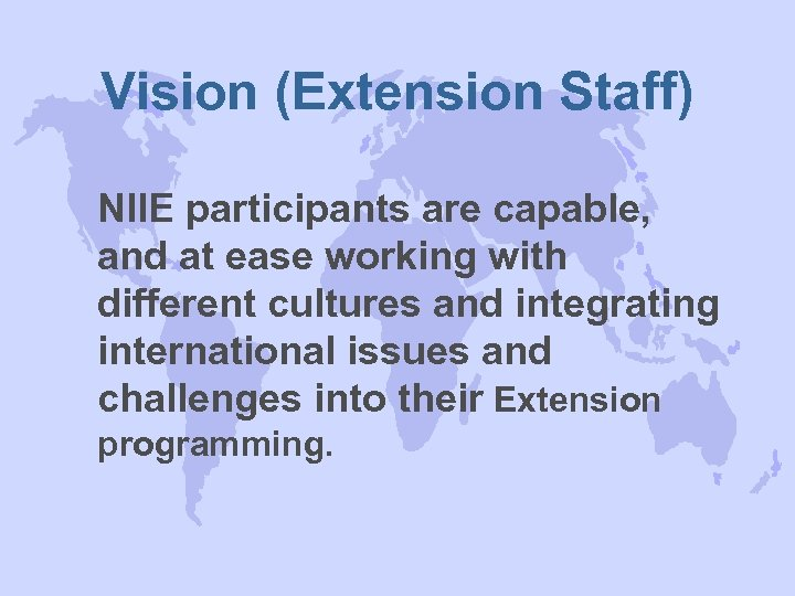 Vision (Extension Staff) NIIE participants are capable, and at ease working with different cultures